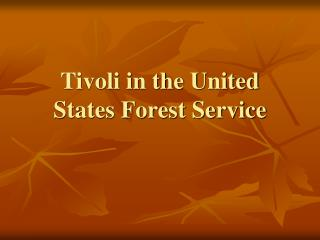 Tivoli in the United States Forest Service