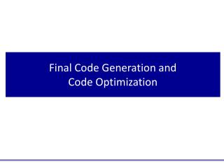 Final Code Generation and   Code Optimization
