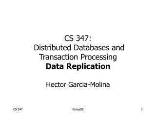 CS 347:  Distributed Databases and Transaction Processing Data Replication