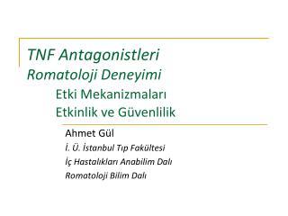 TNF Antagonistleri  Romatoloji Deneyimi Etki Mekanizmalar? Etkinlik ve G�venlilik
