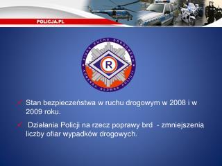 Stan bezpieczeństwa w ruchu drogowym w 2008 i w 2009 roku.