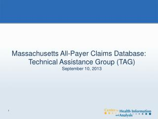 Massachusetts All-Payer Claims Database: Technical Assistance Group (TAG)  September 10, 2013