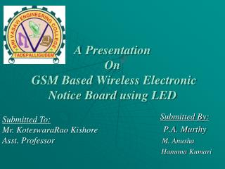 A Presentation On  GSM Based  Wireless  Electronic Notice Board  using LED
