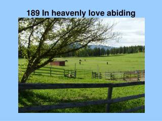 189 In heavenly love abiding