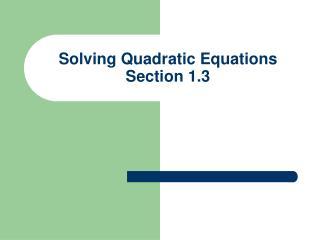 Solving Quadratic Equations Section 1.3