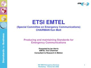 ETSI EMTEL (Special Committee on Emergency Communications) CHAIRMAN Ken Mott