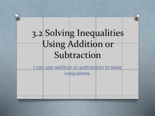 3.2 Solving Inequalities Using Addition or Subtraction