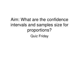 Aim: What are the confidence intervals and samples size for proportions?