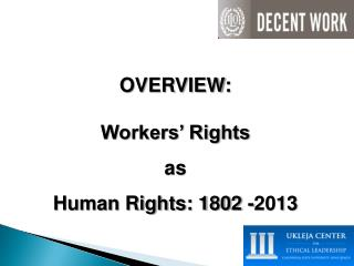 OVERVIEW: Workers' Rights  as  Human Rights: 1802 -2013