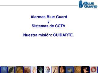 Alarmas Blue Guard y Sistemas de CCTV Nuestra misión: CUIDARTE.