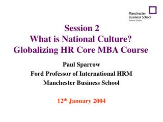 Session 2 What is National Culture? Globalizing HR Core MBA Course