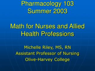 Pharmacology 103 Summer 2003 Math for Nurses and Allied Health Professions