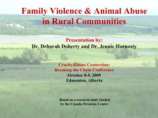 Family Violence  Animal Abuse in Rural Communities  Presentation by: Dr. Deborah Doherty and Dr. Jennie Hornosty   Cruel
