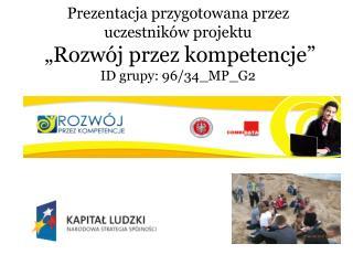 Prezentacja przygotowana przez uczestnik w projektu                     Rozw j przez kompetencje  ID grupy: 96