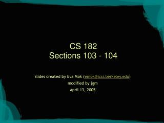 CS 182 Sections 103 - 104