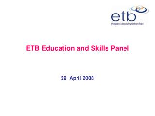 ETB Education and Skills Panel 29  April 2008
