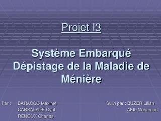 Projet I3 Syst�me Embarqu� D�pistage de la Maladie de M�ni�re