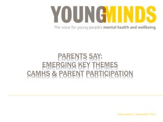parents say: EMERGING  KEY THEMES  CAMHS & PARENT PARTICIPATION