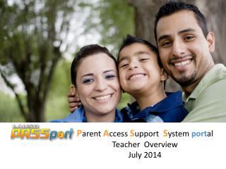 P arent A ccess S upport S ystem port al Teacher  Overview July 2014