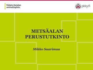 METSÄALAN  PERUSTUTKINTO