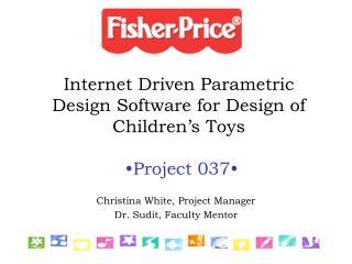 Internet Driven Parametric Design Software for Design of Children�s Toys �Project 037�