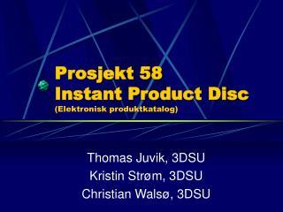 Prosjekt 58 Instant Product Disc (Elektronisk produktkatalog)