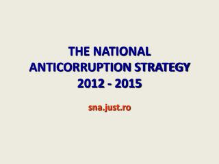 THE NATIONAL ANTICORRUPTION STRATEGY  2012 - 2015 sna.just.ro