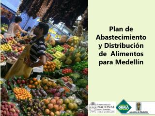 Plan de Abastecimiento y Distribución de  Alimentos para Medellín