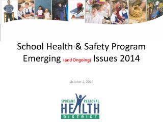 School Health & Safety Program Emerging  (and  O ngoing) Issues 2014