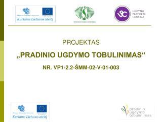 "PROJEKTAS ""PRADINIO UGDYMO TOBULINIMAS "" NR. VP1-2.2-ŠMM-02-V-01-003"
