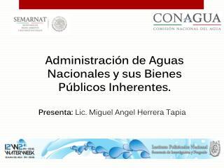 Administración de Aguas Nacionales y sus Bienes Públicos Inherentes.