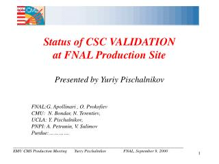 Status of CSC VALIDATION  at FNAL Production Site Presented by Yuriy Pischalnikov