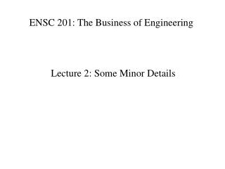 ENSC 201: The Business of Engineering
