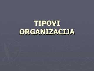 TIPOVI ORGANIZACIJA