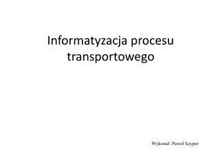 Informatyzacja procesu transportowego
