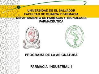 UNIVERSIDAD DE EL SALVADOR FACULTAD DE QUIMICA Y FARMACIA DEPARTAMENTO DE FARMACIA Y TECNOLOG A FARMAC UTICA