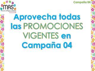 Aprovecha todas las  PROMOCIONES VIGENTES  en Campaña 04