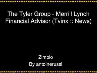 The Tyler Group - Merrill Lynch Financial Advisor (Tvinx ::