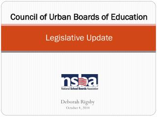 Council of Urban Boards of Education Legislative Update