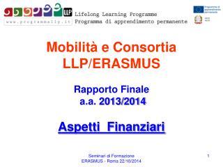 Mobilità e  Consortia LLP/ERASMUS Rapporto Finale a.a .  2013/2014 Aspetti  Finanziari