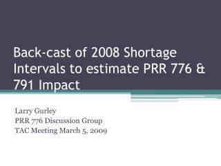 Back-cast of 2008 Shortage Intervals to estimate PRR 776 & 791 Impact