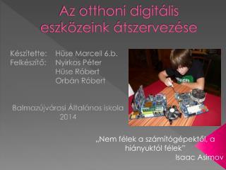 Az otthoni digitális eszközeink átszervezése