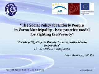 """""""The Social Policy for Elderly People  in Varna Municipality  - b est practice  model"""