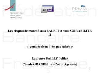 Les risques de march  sous BALE II et sous SOLVABILITE II      comparaison n est pas raison    Laurence BAILLY Altia Cla