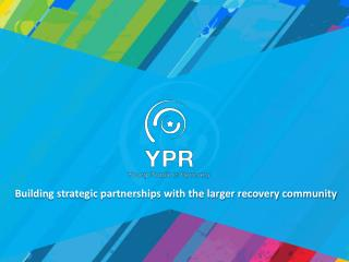 Building strategic partnerships with the larger recovery community