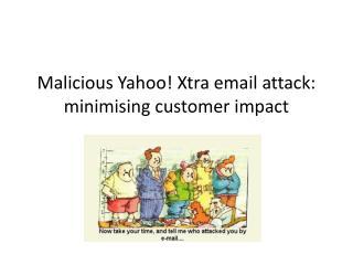 Malicious Yahoo!  Xtra  email attack:  minimising customer impact