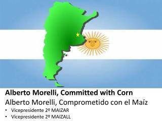 Alberto Morelli,  Committed with Corn Alberto Morelli, Comprometido con el Maíz