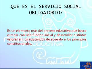 QUE ES EL SERVICIO SOCIAL OBLIGATORIO?