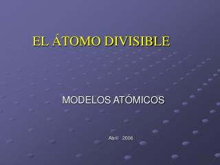 EL ÁTOMO DIVISIBLE