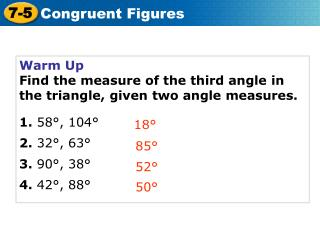Warm Up Find the measure of the third angle in the triangle, given two angle measures.